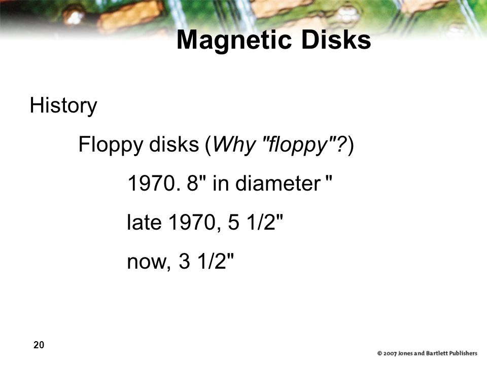 20 Magnetic Disks History Floppy disks (Why