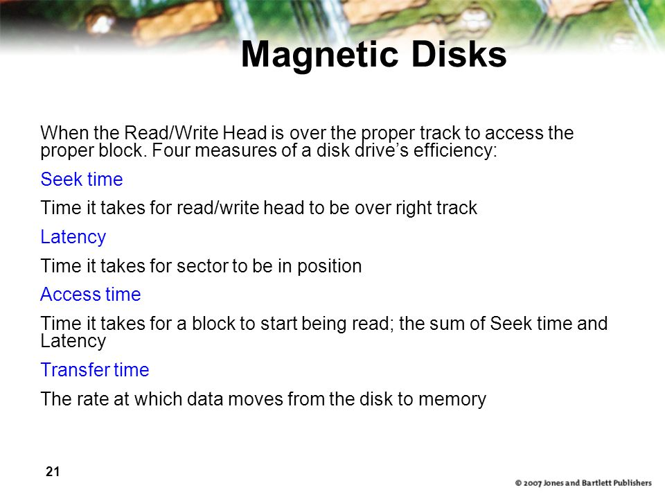 21 Magnetic Disks When the Read/Write Head is over the proper track to access the proper block. Four measures of a disk drives efficiency: Seek time T