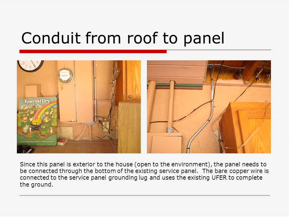 Conduit from roof to panel Since this panel is exterior to the house (open to the environment), the panel needs to be connected through the bottom of