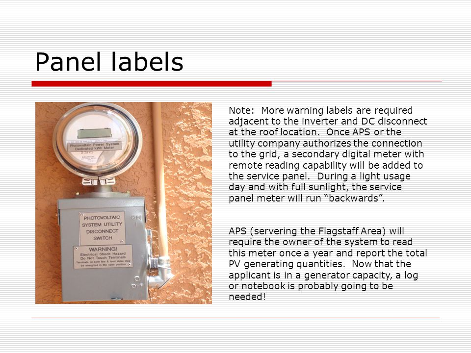 Panel labels Note: More warning labels are required adjacent to the inverter and DC disconnect at the roof location. Once APS or the utility company a