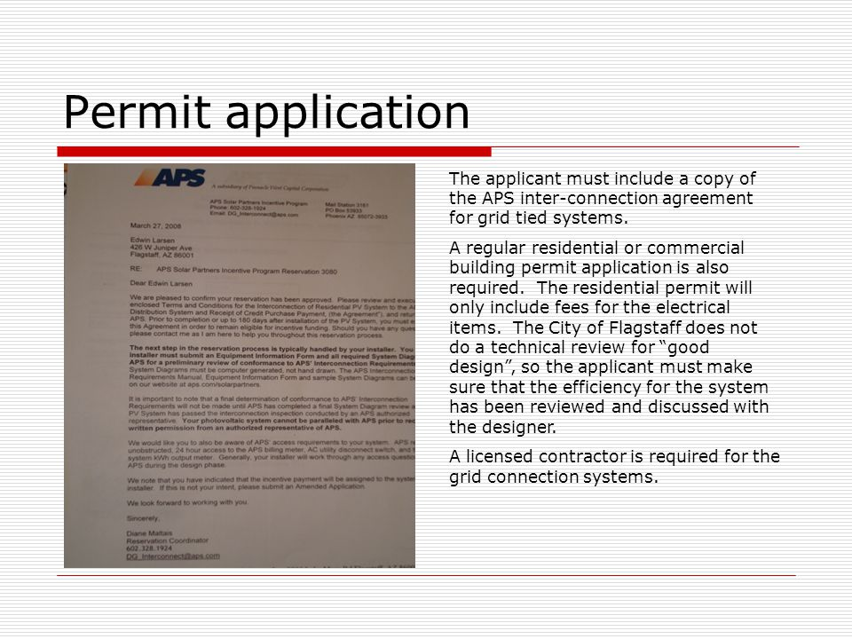 Permit application The applicant must include a copy of the APS inter-connection agreement for grid tied systems. A regular residential or commercial