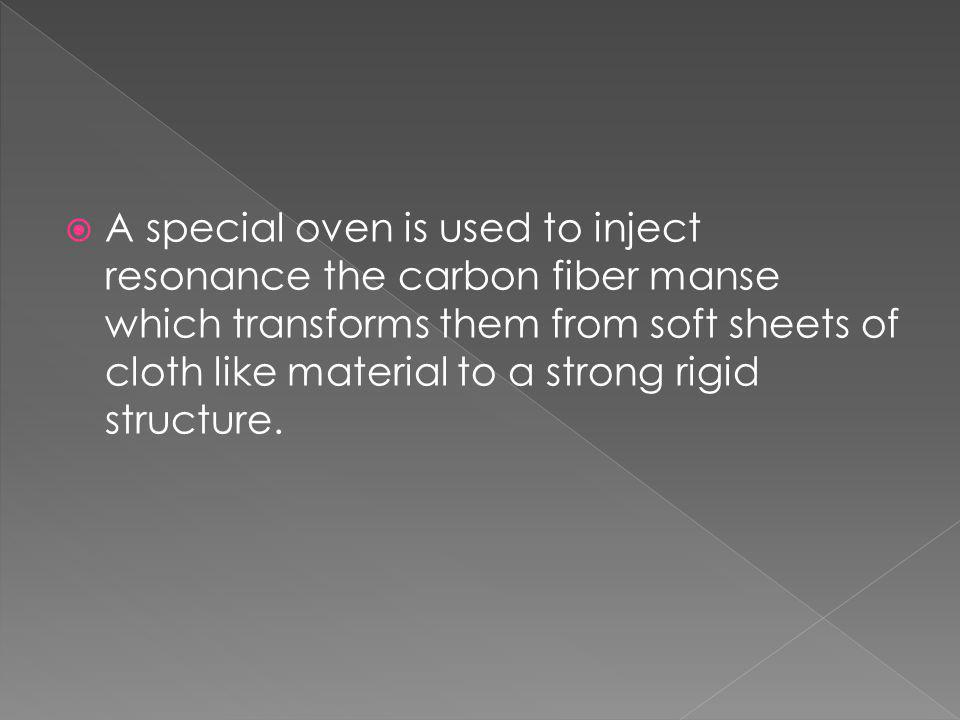 A special oven is used to inject resonance the carbon fiber manse which transforms them from soft sheets of cloth like material to a strong rigid structure.