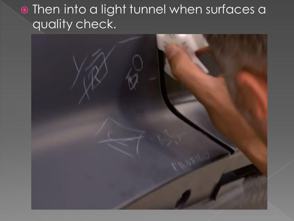 Then into a light tunnel when surfaces a quality check.