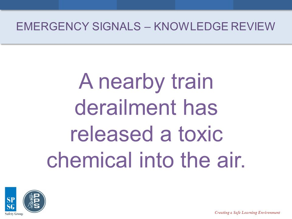 Creating a Safe Learning Environment A nearby train derailment has released a toxic chemical into the air.