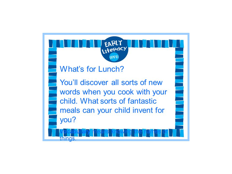 Whats for Lunch? Youll discover all sorts of new words when you cook with your child. What sorts of fantastic meals can your child invent for you? Voc