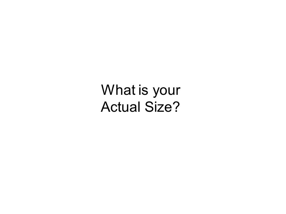 What is your Actual Size?