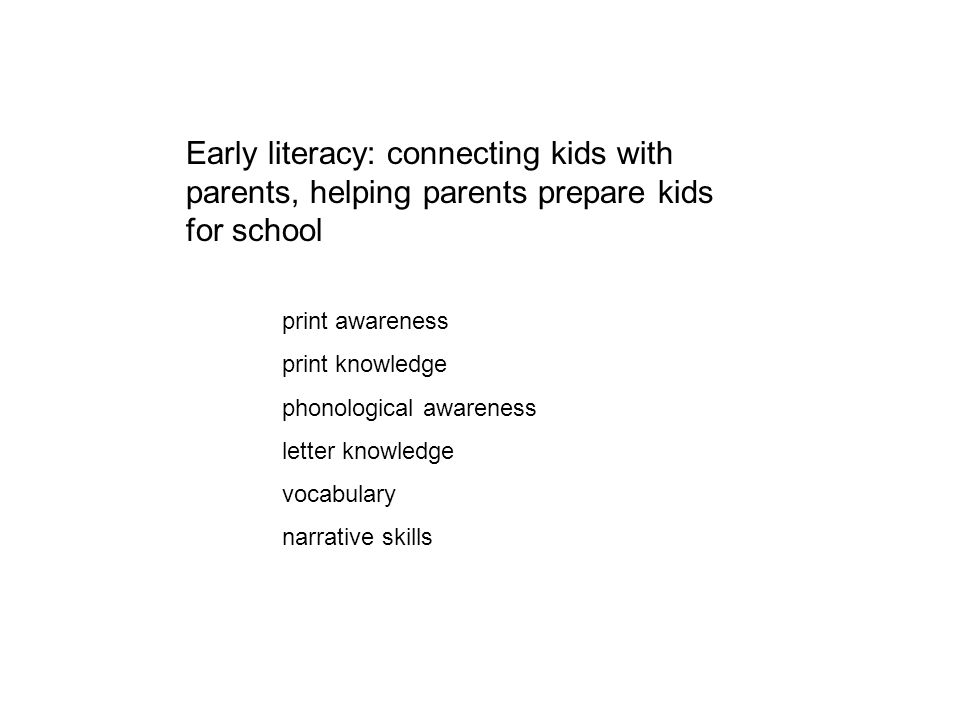 Early literacy: connecting kids with parents, helping parents prepare kids for school print awareness print knowledge phonological awareness letter kn