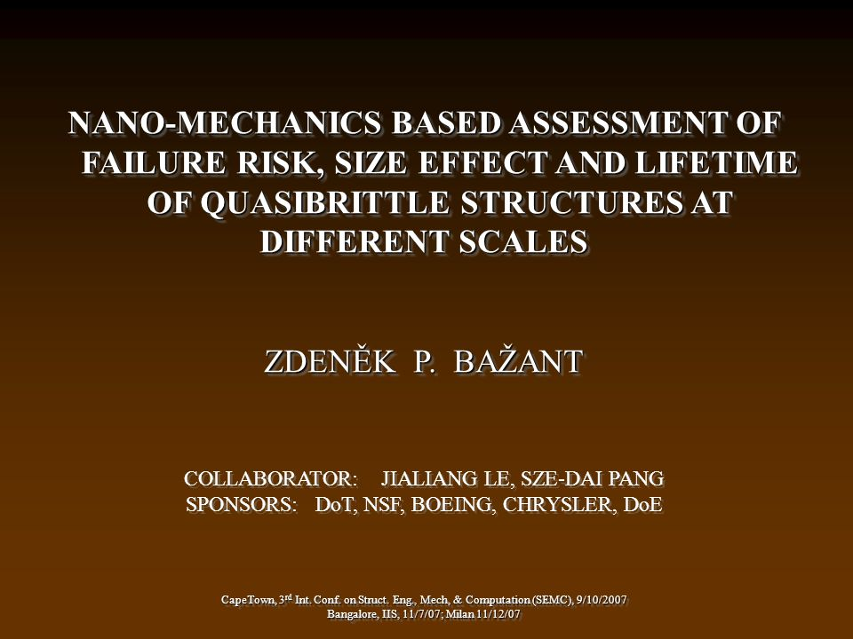 NANO-MECHANICS BASED ASSESSMENT OF FAILURE RISK, SIZE EFFECT AND LIFETIME OF QUASIBRITTLE STRUCTURES AT DIFFERENT SCALES ZDENĚK P.