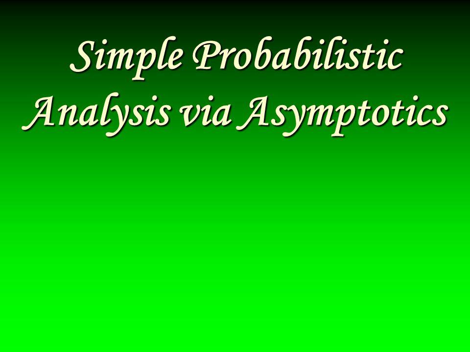 Simple Probabilistic Analysis via Asymptotics