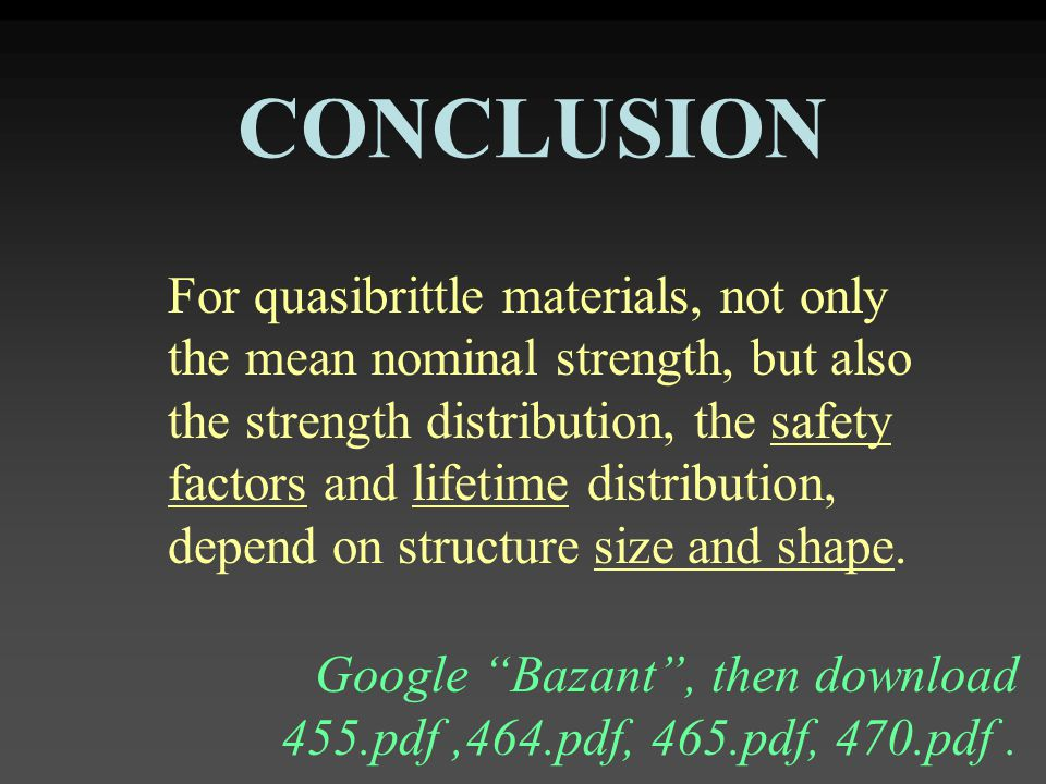 For quasibrittle materials, not only the mean nominal strength, but also the strength distribution, the safety factors and lifetime distribution, depend on structure size and shape.
