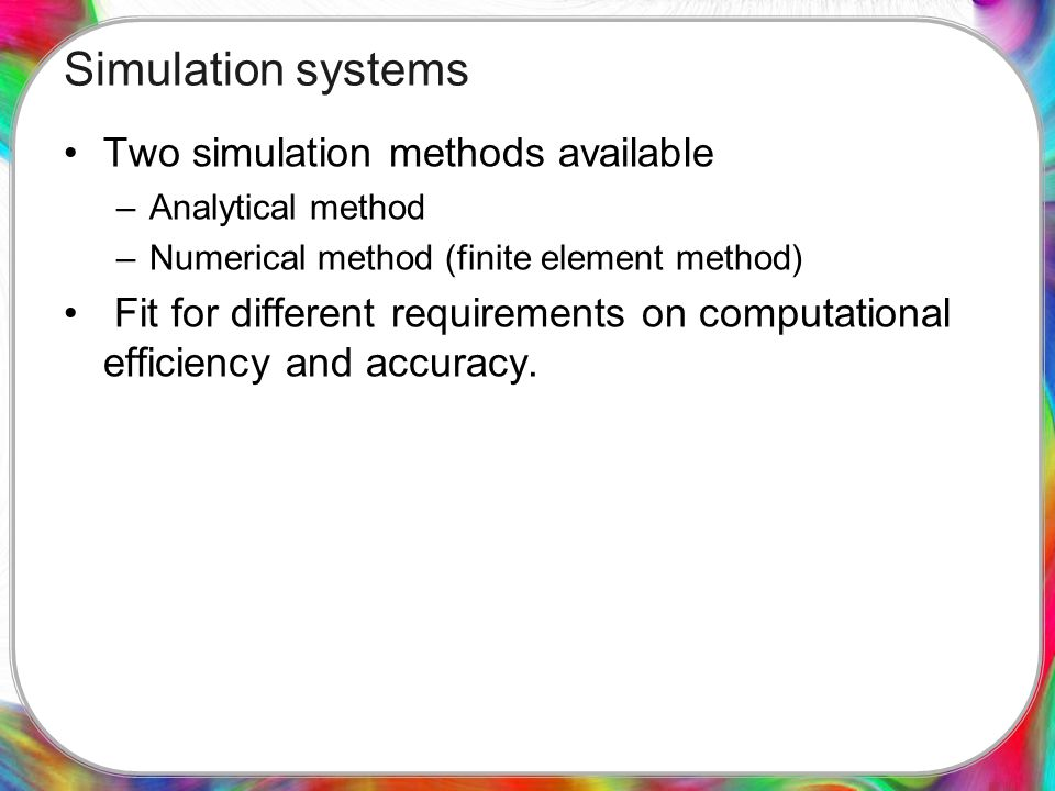 Analytical simulation method Analytical solutions used for different composite structures Features –Simple model –Quick calculation –Suitable to study the dependence of thermal property on structure Structure model Analytical solutions Structure type Dispersion shape Dispersion distribution Interface Laminate composite -- No Wiener expression (Law of mixture) -- Yes Dispersion composite Sphere 1D, 2D, and 3D NoEquivalent inclusion method Ellipsoid Cylinder Sphere 1DYesEffective medium theory Ellipsoid Cylinder Demonstration