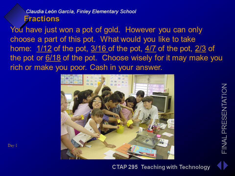CTAP 295 Teaching with Technology FINAL PRESENTATION Claudia León García, Finley Elementary School Fractions 4.