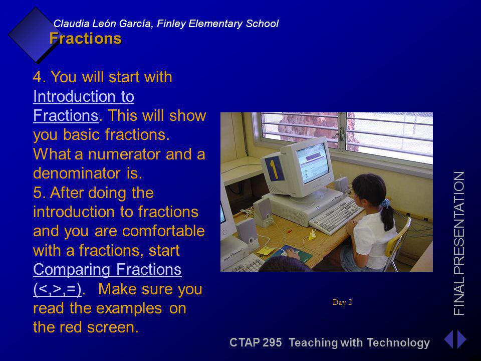 CTAP 295 Teaching with Technology FINAL PRESENTATION Claudia León García, Finley Elementary School Fractions Day 3 6.