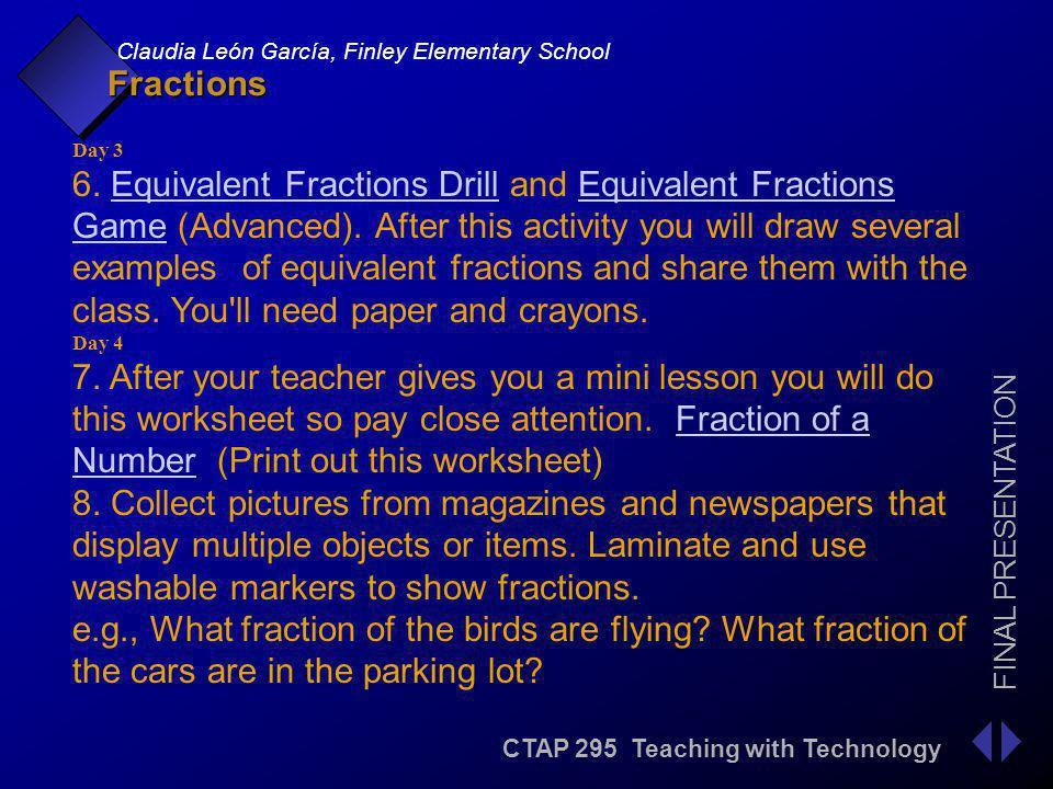 CTAP 295 Teaching with Technology FINAL PRESENTATION Claudia León García, Finley Elementary School Fractions Day 5 9.