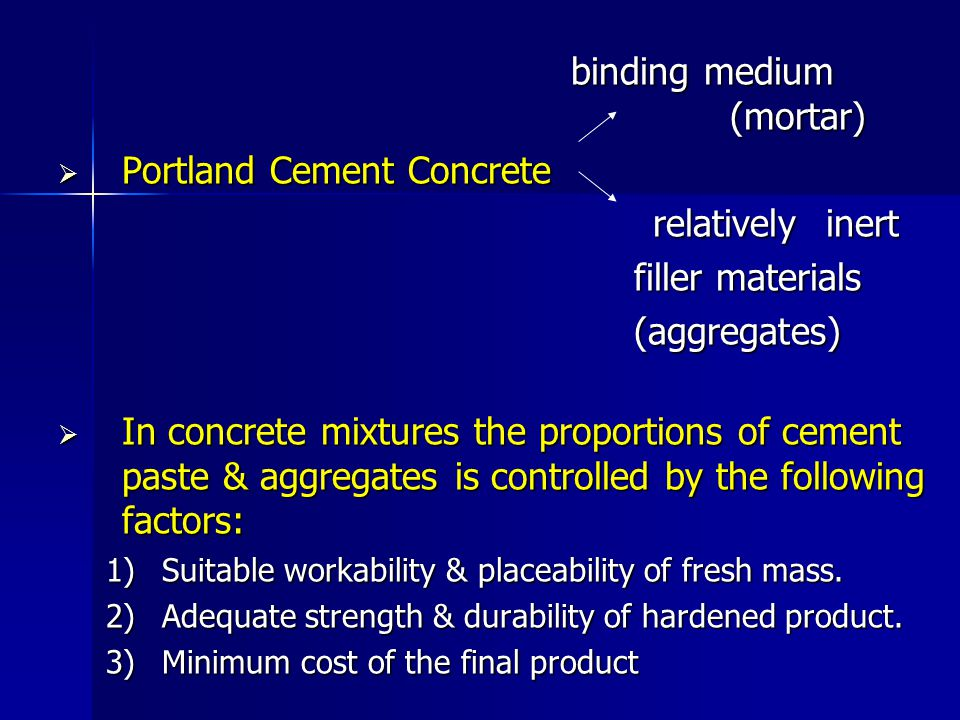 binding medium (mortar) binding medium (mortar) Portland Cement Concrete Portland Cement Concrete relatively inert relatively inert filler materials (