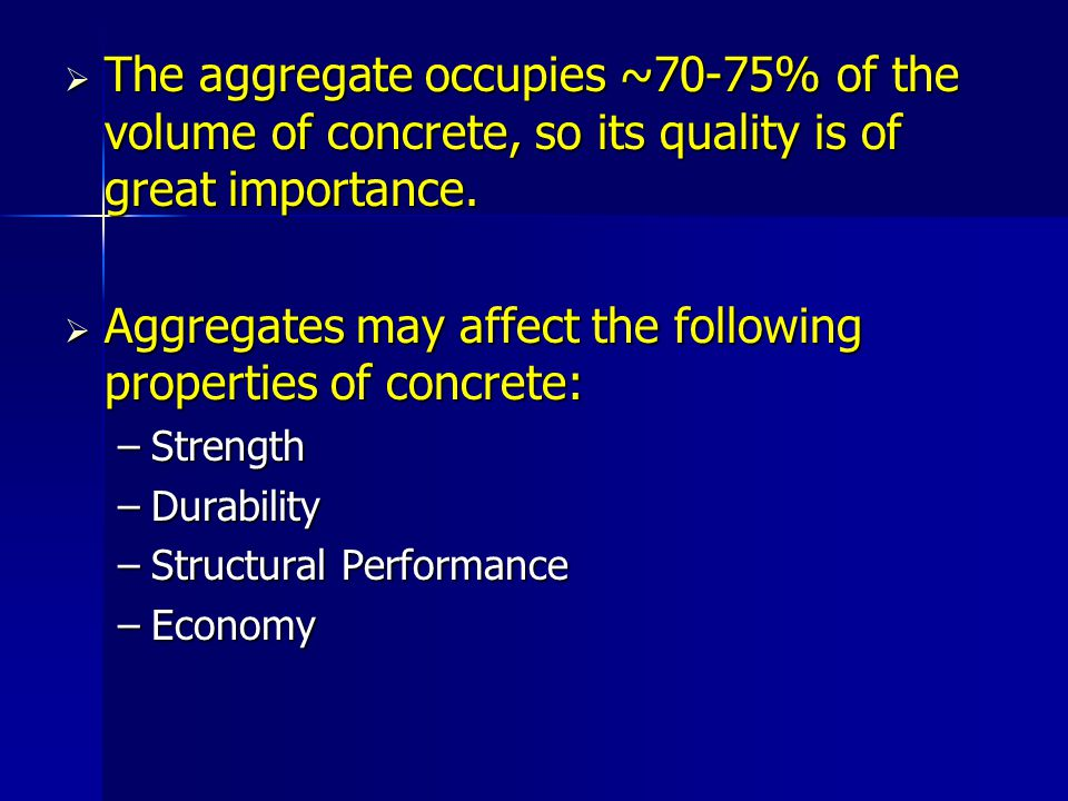 Aggregates have 3 main functions in concrete: Aggregates have 3 main functions in concrete: 1)To provide a mass of particles which are suitable to resist the action of applied loads & show better durability then cement paste alone.