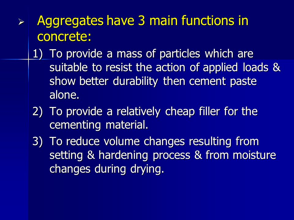 According to Size: According to Size: 1.Fine aggregate: d 5 mm 2.Coarse aggregate: d > 5 mm Aggregates containing a whole range of particles are named as all-in or pit-run aggregates.