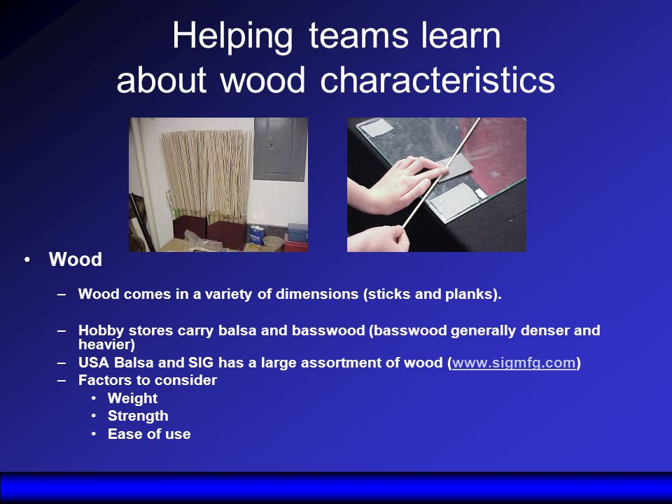 Helping teams learn about wood characteristics Wood –Wood comes in a variety of dimensions (sticks and planks).