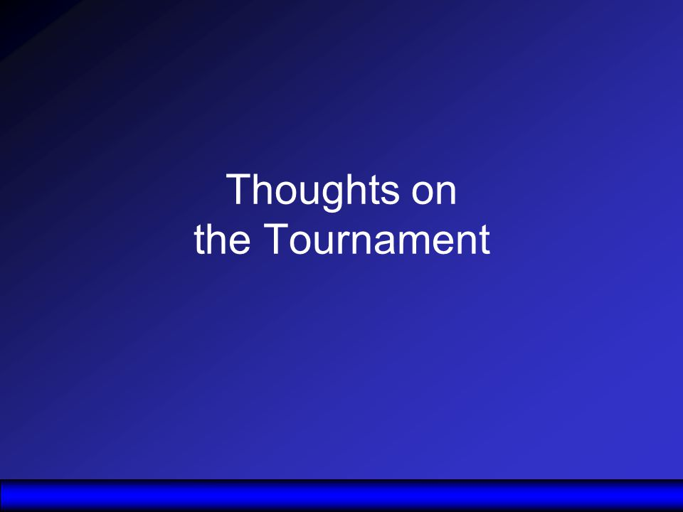 Thoughts on the Tournament