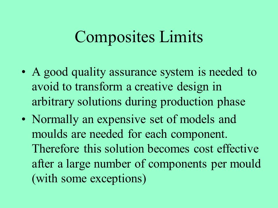 Composites Limits A good quality assurance system is needed to avoid to transform a creative design in arbitrary solutions during production phase Nor