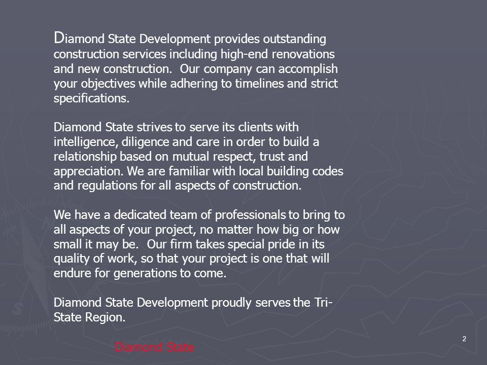 2 Diamond State D iamond State Development provides outstanding construction services including high-end renovations and new construction.