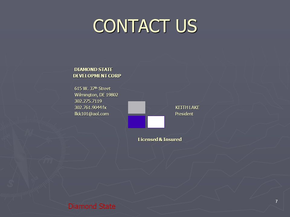 7 CONTACT US DIAMOND STATE DIAMOND STATE DEVELOPMENT CORP 615 W.