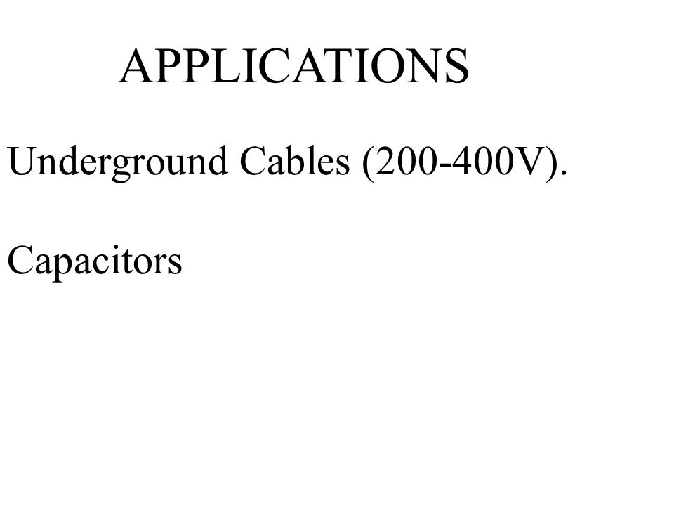 APPLICATIONS Underground Cables (200-400V). Capacitors