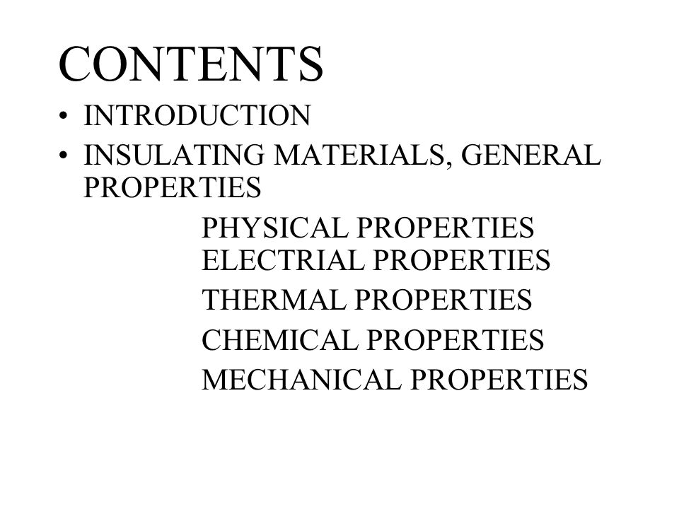 CONTENTS INTRODUCTION INSULATING MATERIALS, GENERAL PROPERTIES PHYSICAL PROPERTIES ELECTRIAL PROPERTIES THERMAL PROPERTIES CHEMICAL PROPERTIES MECHANI