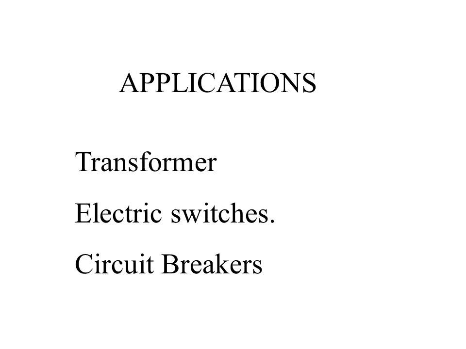 APPLICATIONS Transformer Electric switches. Circuit Breakers