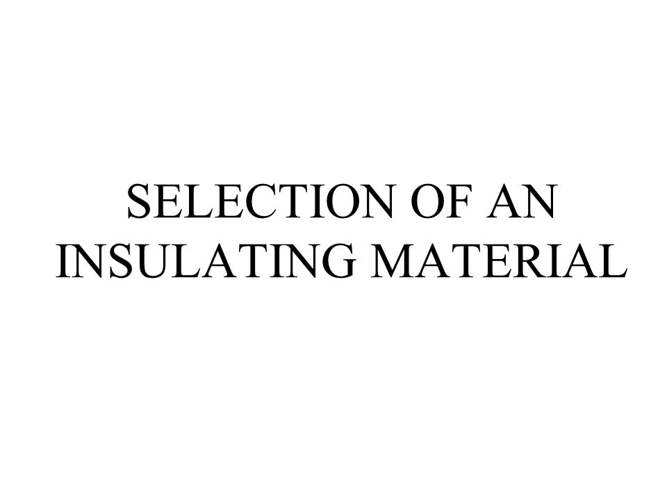 SELECTION OF AN INSULATING MATERIAL