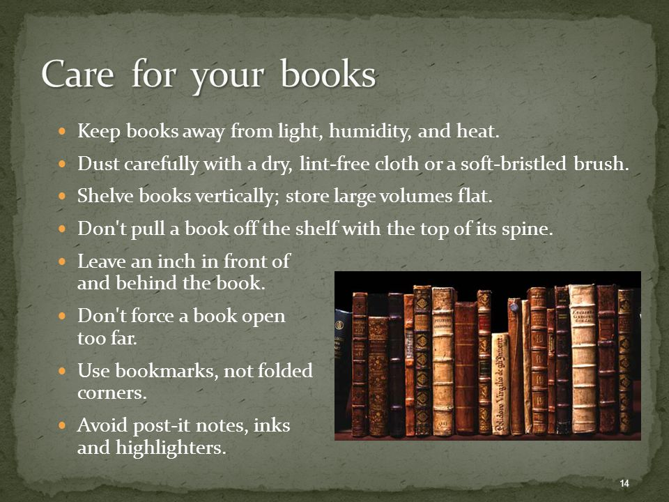 Keep books away from light, humidity, and heat.