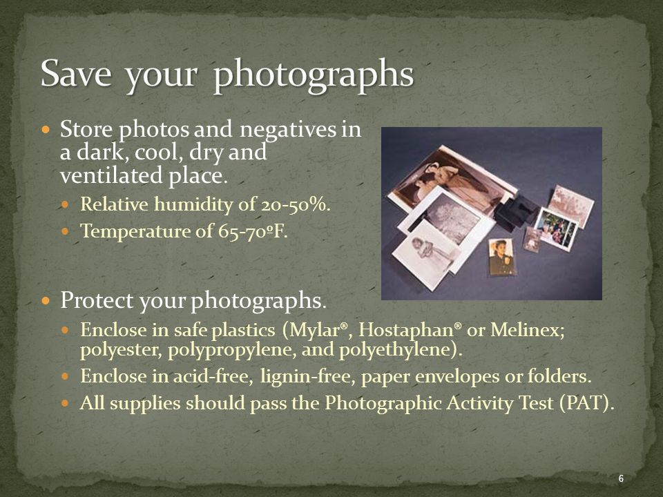 Store photos and negatives in a dark, cool, dry and ventilated place.