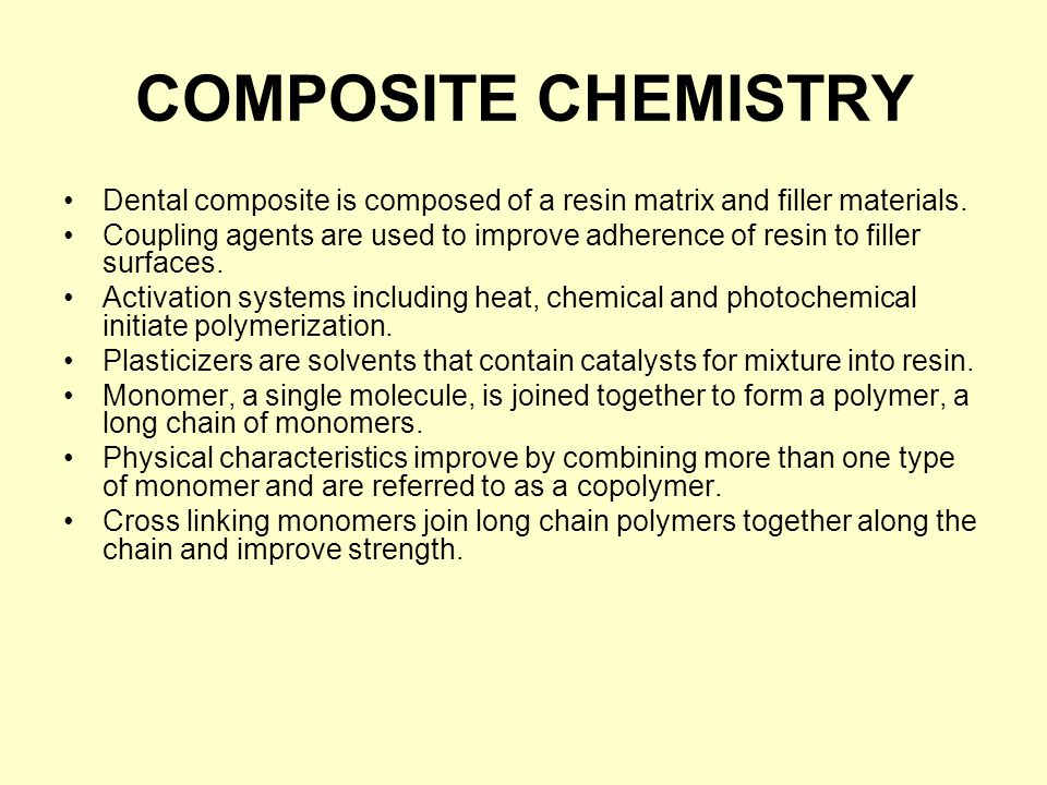 PLASTICIZERS Dental composite is composed of a resin matrix and filler materials.