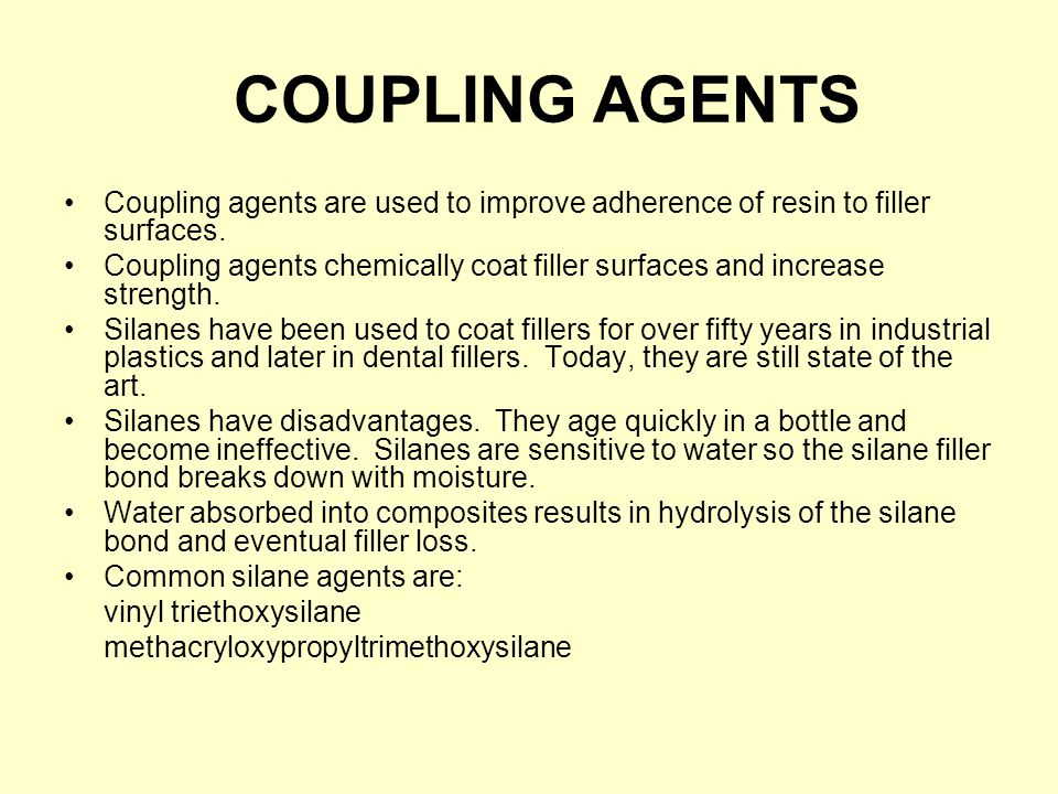 COUPLING AGENTS Coupling agents are used to improve adherence of resin to filler surfaces.