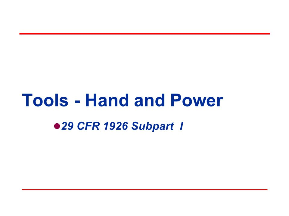 Objectives In this course, we will discuss the following: OSHAs minimum requirements for hand and power tools Safe design, installation and use of tools Hazard identification Abatement methods 1926 Subpart I