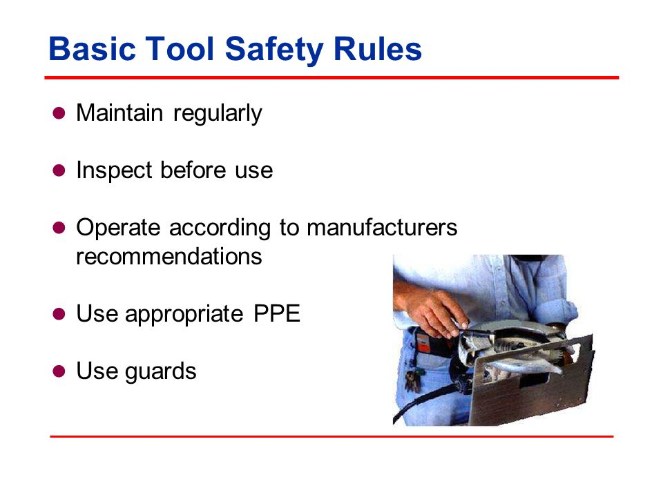 General Requirements All hand and power tools furnished by the employer or the employee must be maintained in a safe condition.