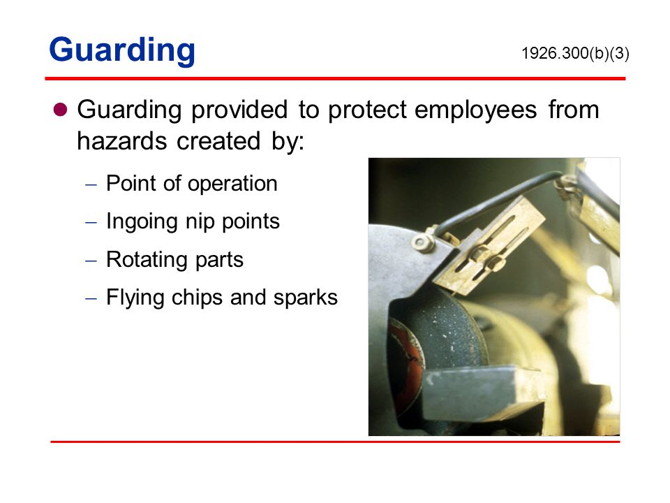 Types of Guarding Fixed guards Interlocked guards Adjustable guards Self-adjusting guards 1926.300(b)
