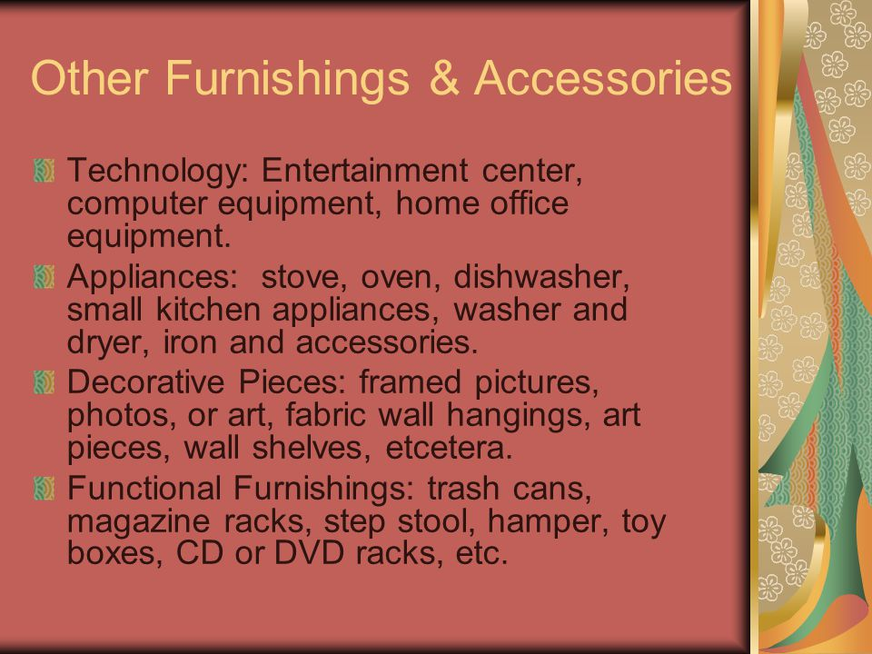 Other Furnishings & Accessories Technology: Entertainment center, computer equipment, home office equipment.