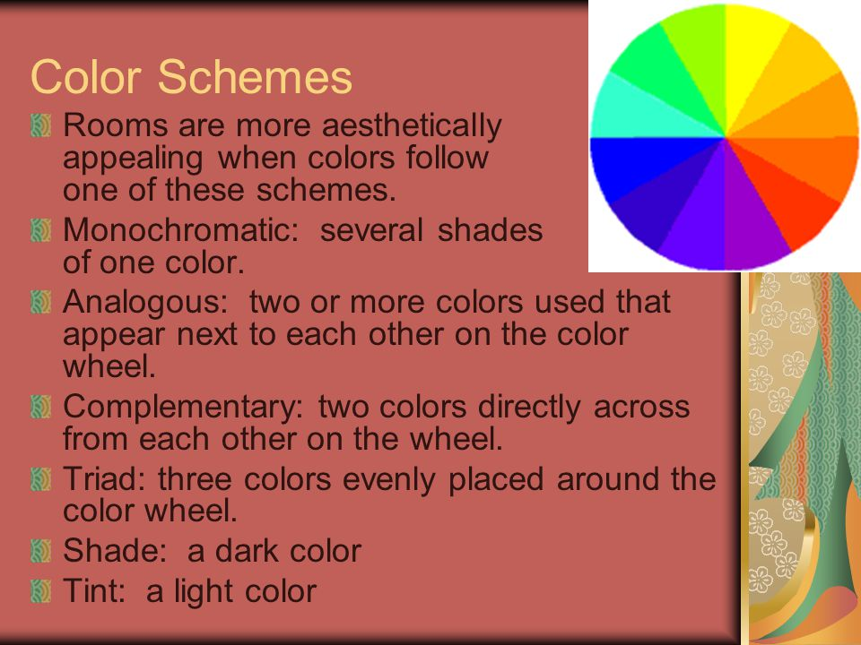 Color Schemes Rooms are more aesthetically appealing when colors follow one of these schemes.