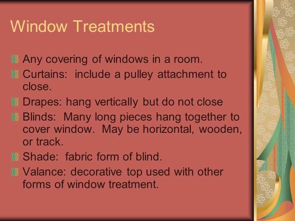 Window Treatments Any covering of windows in a room.