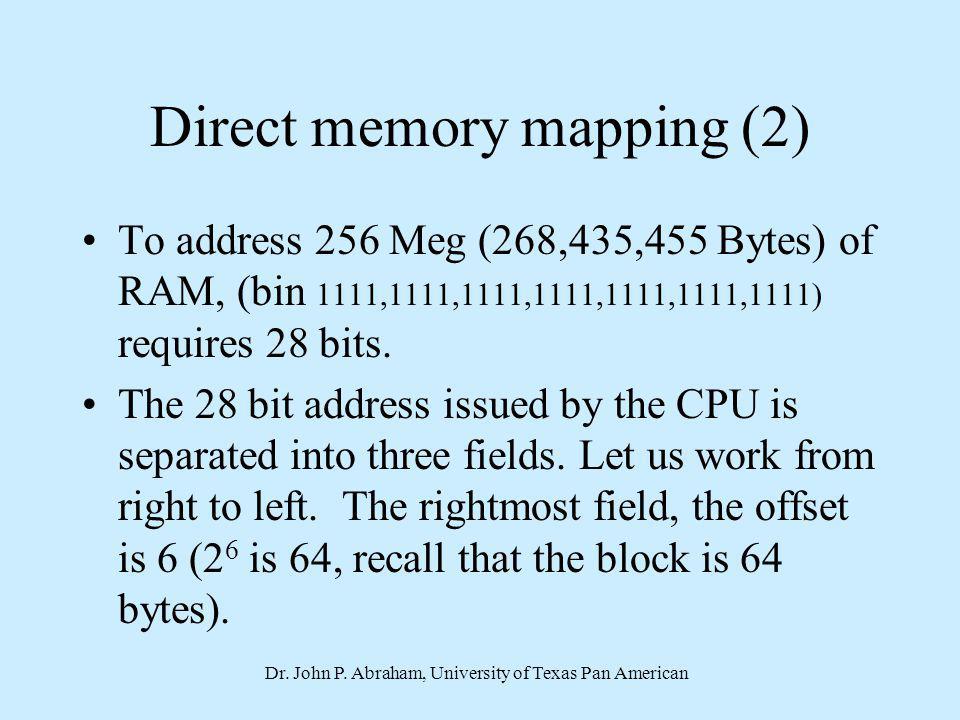 Dr. John P. Abraham, University of Texas Pan American Direct memory mapping (2) To address 256 Meg (268,435,455 Bytes) of RAM, (bin 1111,1111,1111,111