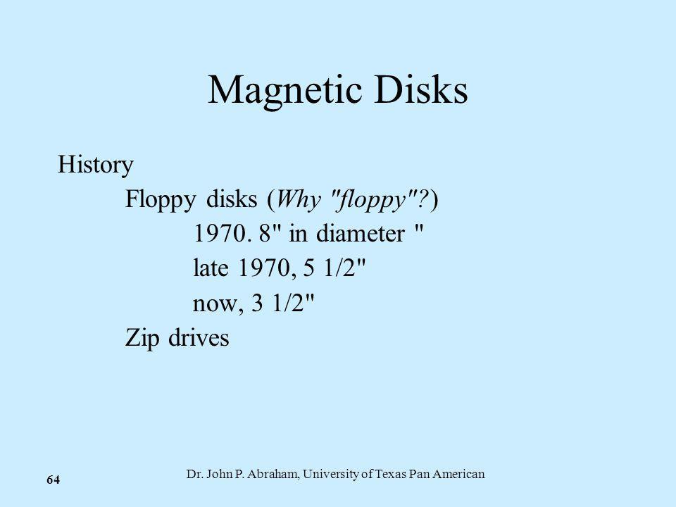 Dr. John P. Abraham, University of Texas Pan American 64 Magnetic Disks History Floppy disks (Why