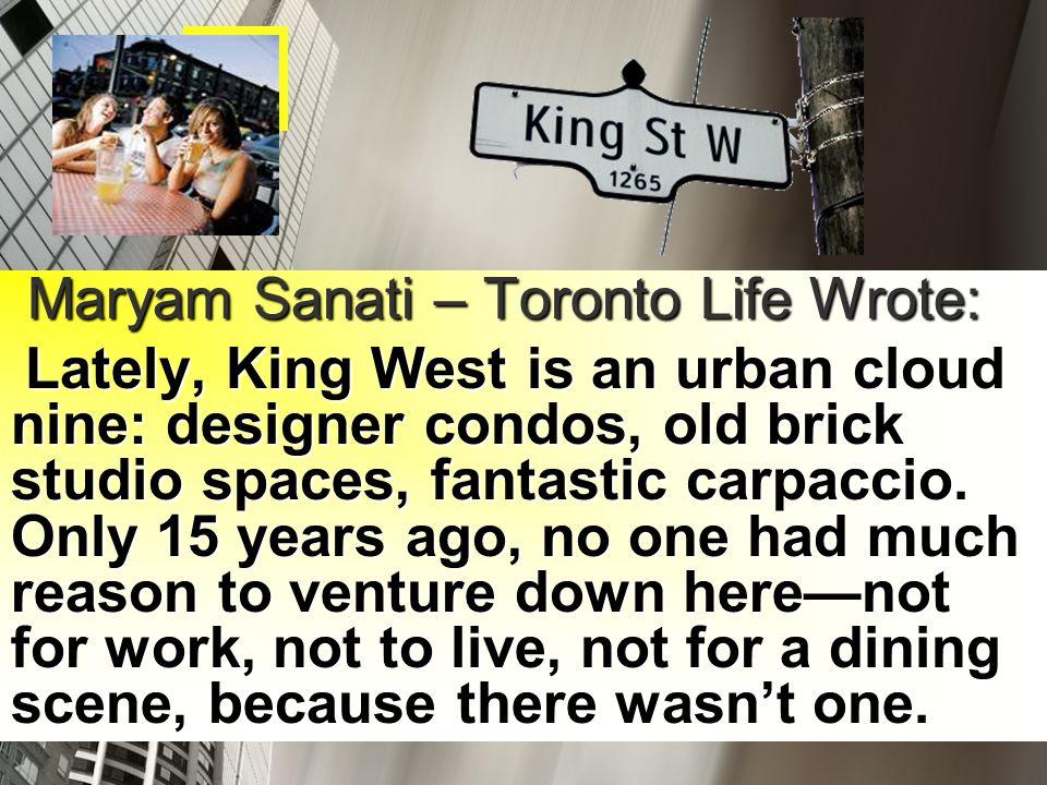 Maryam Sanati – Toronto Life Wrote: Maryam Sanati – Toronto Life Wrote: Lately, King West is an urban cloud nine: designer condos, old brick studio spaces, fantastic carpaccio.