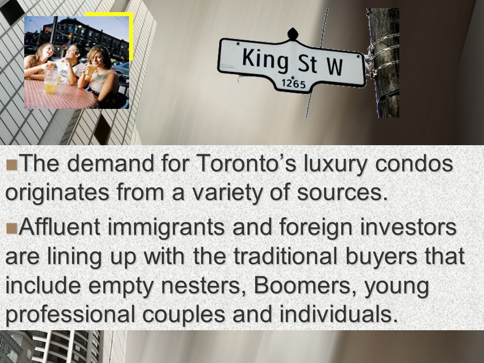 The demand for Torontos luxury condos originates from a variety of sources.