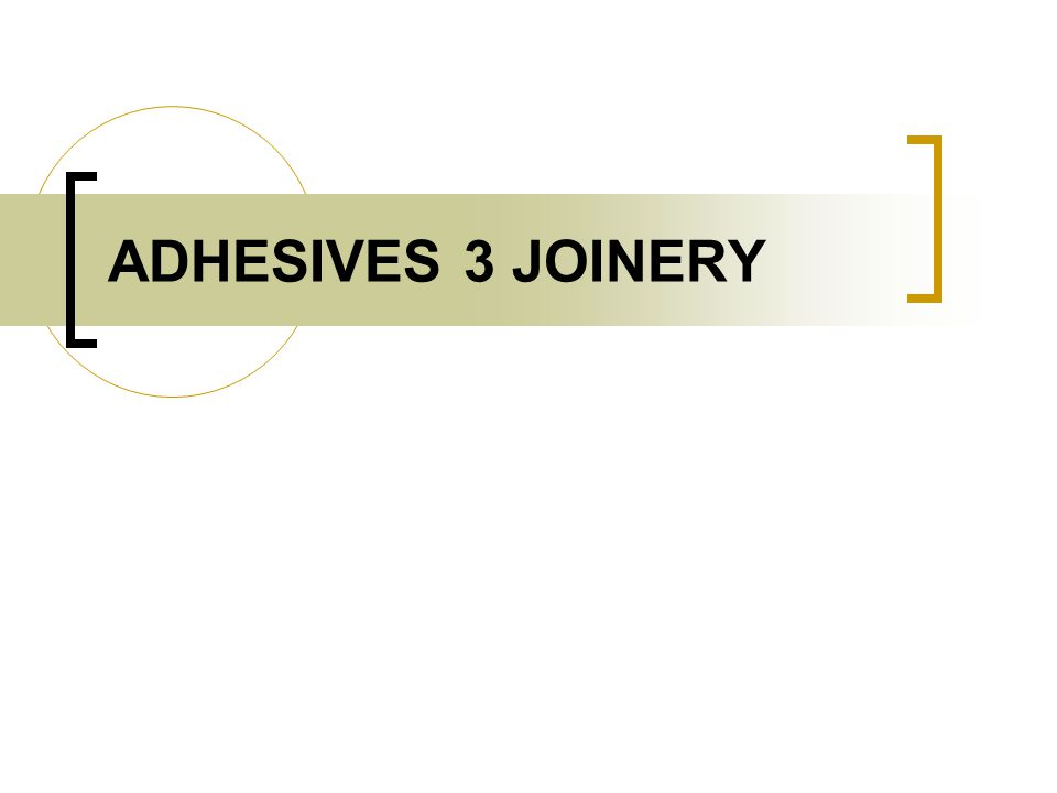 ADHESIVES 3 JOINERY