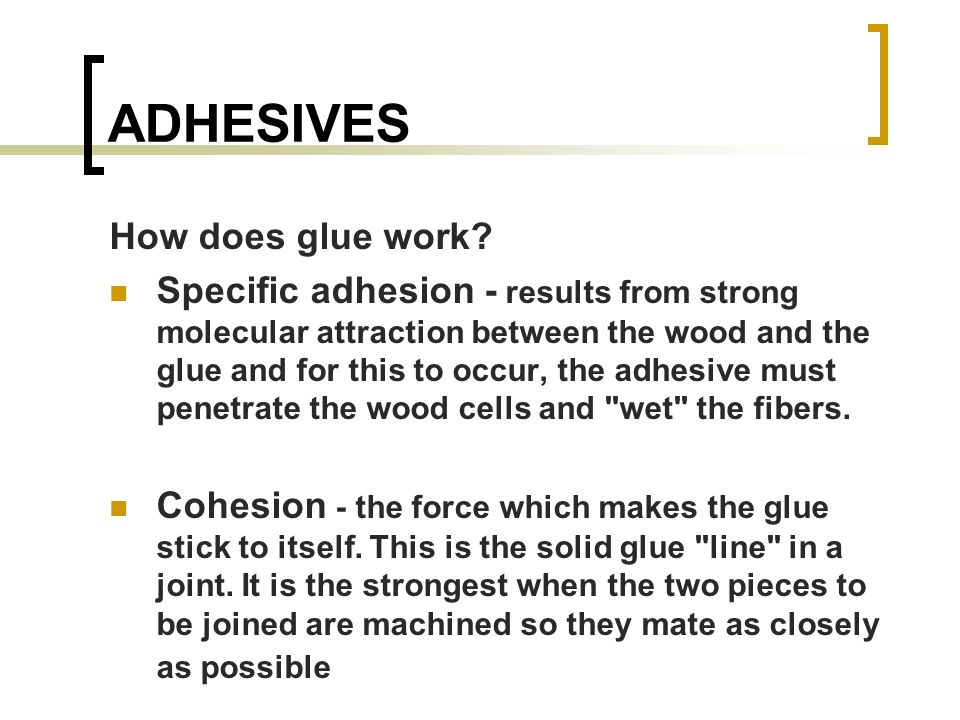 ADHESIVES How does glue work.