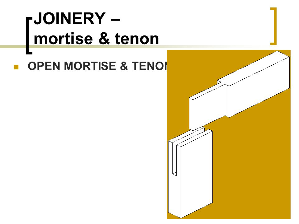 JOINERY – mortise & tenon OPEN MORTISE & TENON