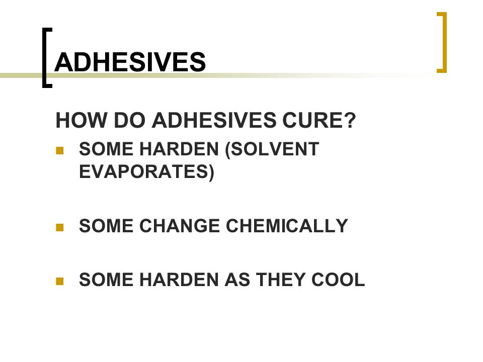 ADHESIVES HOW DO ADHESIVES CURE.
