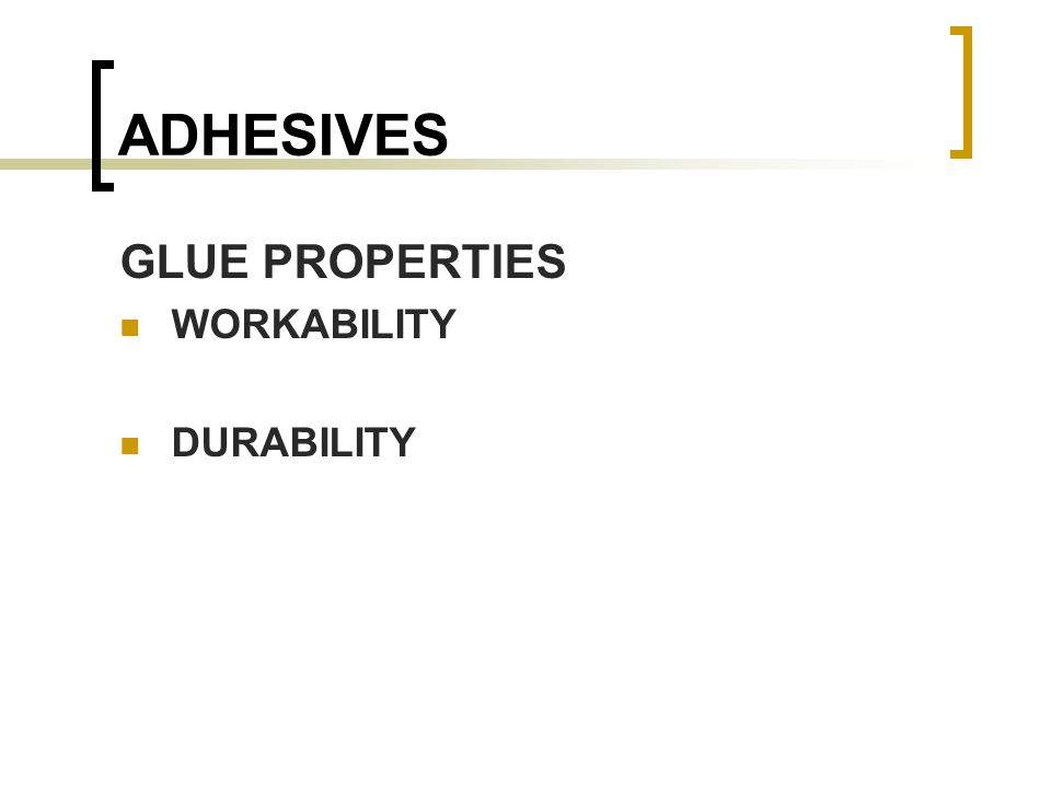 ADHESIVES GLUE PROPERTIES WORKABILITY DURABILITY
