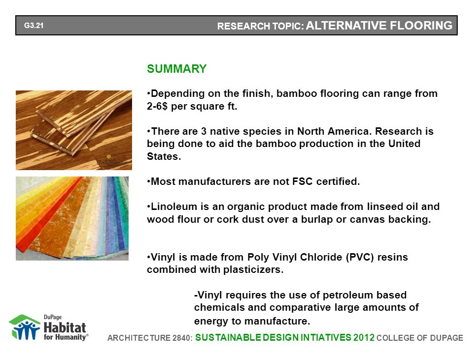ARCHITECTURE 2840: SUSTAINABLE DESIGN INTIATIVES 2012 COLLEGE OF DUPAGE RESEARCH TOPIC: ALTERNATIVE FLOORING SUMMARY Depending on the finish, bamboo flooring can range from 2-6$ per square ft.